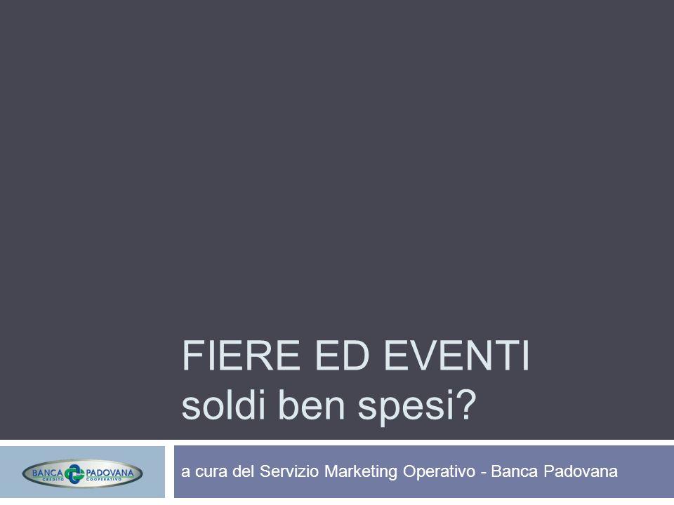 FIERE ED EVENTI soldi ben spesi a cura del Servizio Marketing Operativo - Banca Padovana