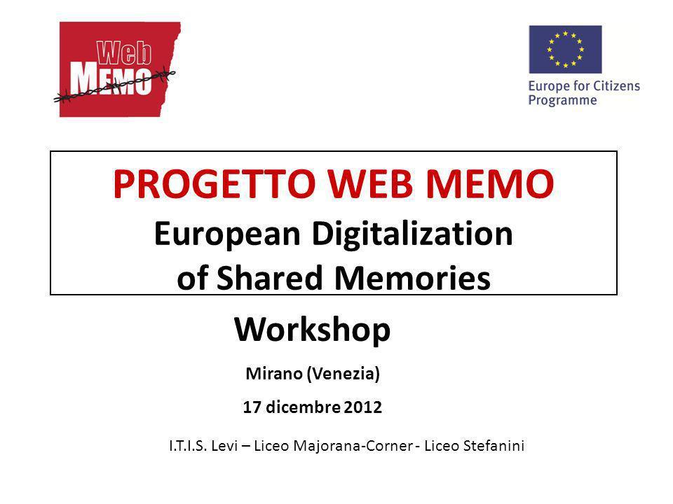 PROGETTO WEB MEMO European Digitalization of Shared Memories I.T.I.S. Levi – Liceo Majorana-Corner - Liceo Stefanini Workshop Mirano (Venezia) 17 dice