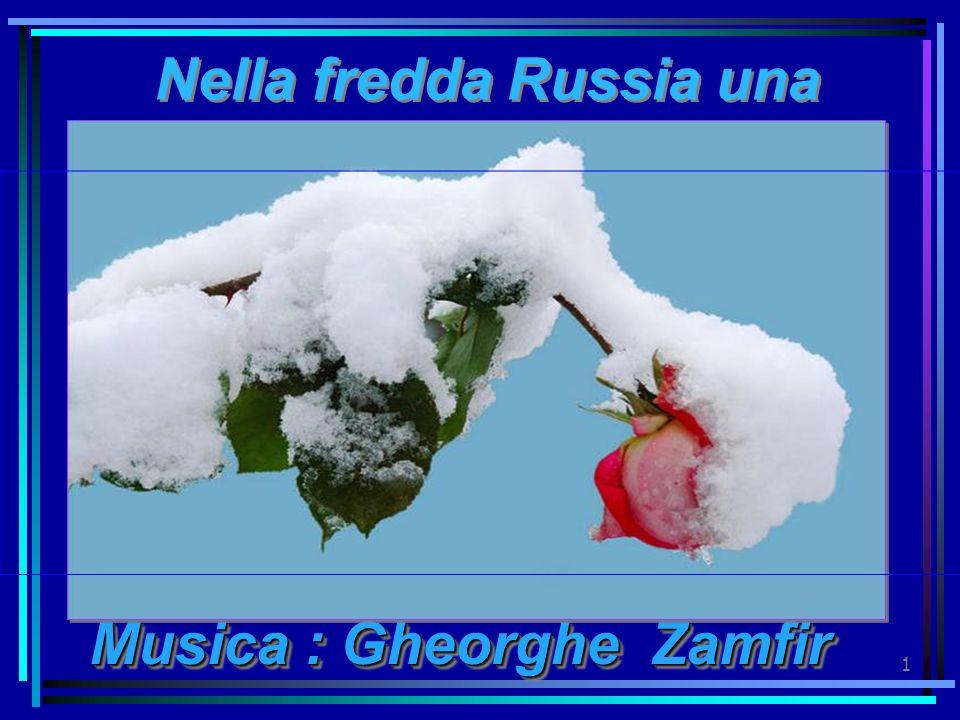 1 Musica : Gheorghe Zamfir Musica : Gheorghe Zamfir Nella fredda Russia una calda amicizia Nella fredda Russia una calda amicizia