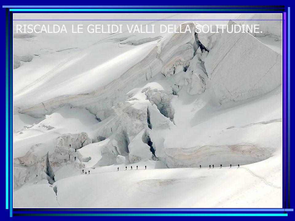 2 Lamicizia è qualcosa che riscalda e fonde i ghiacci più profondi.