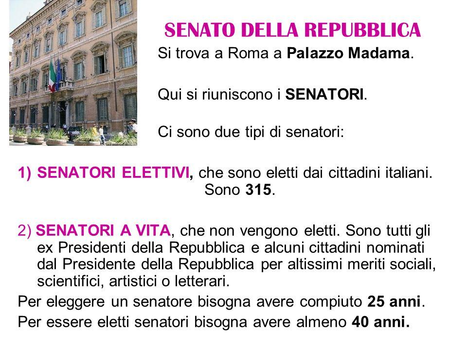 SENATO DELLA REPUBBLICA Si trova a Roma a Palazzo Madama. Qui si riuniscono i SENATORI. Ci sono due tipi di senatori: 1)SENATORI ELETTIVI, che sono el