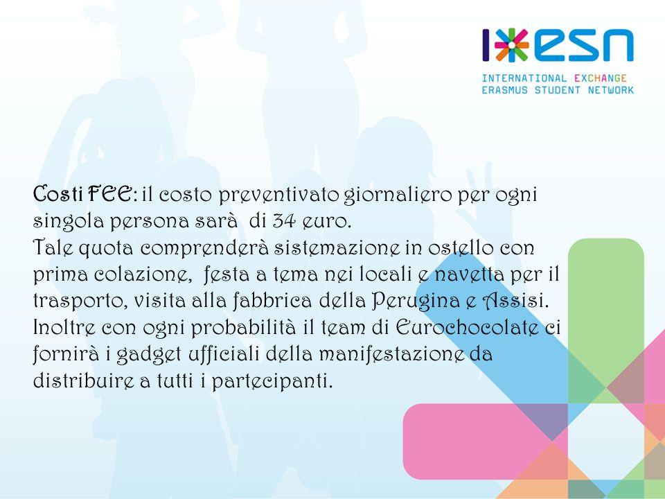 Costi FEE: il costo preventivato giornaliero per ogni singola persona sarà di 34 euro. Tale quota comprenderà sistemazione in ostello con prima colazi