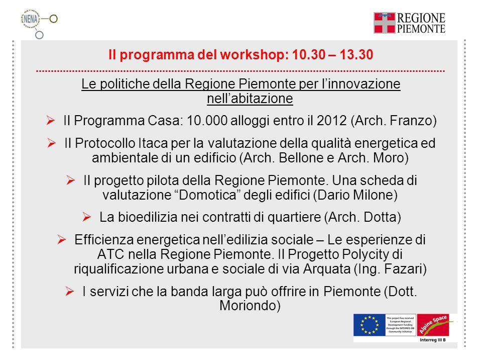 Il programma del workshop: 10.30 – 13.30 Le politiche della Regione Piemonte per linnovazione nellabitazione Il Programma Casa: 10.000 alloggi entro i