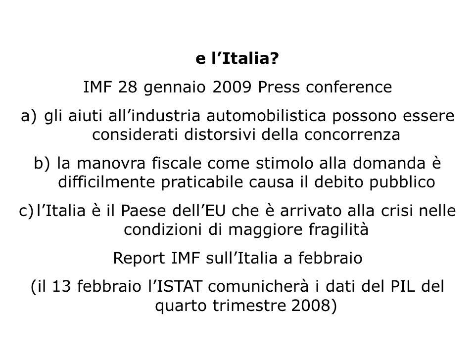 e lItalia? IMF 28 gennaio 2009 Press conference a) gli aiuti allindustria automobilistica possono essere considerati distorsivi della concorrenza b) l