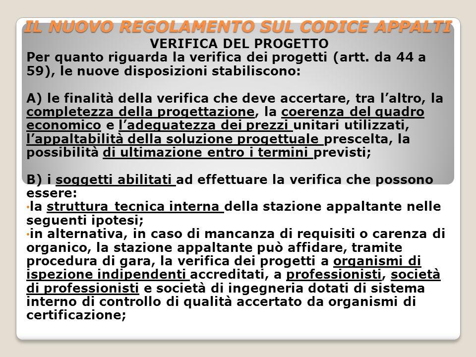 IL NUOVO REGOLAMENTO SUL CODICE APPALTI VERIFICA DEL PROGETTO Per quanto riguarda la verifica dei progetti (artt. da 44 a 59), le nuove disposizioni s