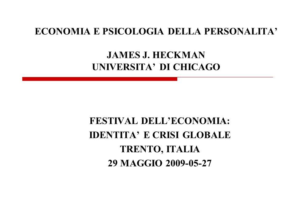 ECONOMIA E PSICOLOGIA DELLA PERSONALITA JAMES J. HECKMAN UNIVERSITA DI CHICAGO FESTIVAL DELLECONOMIA: IDENTITA E CRISI GLOBALE TRENTO, ITALIA 29 MAGGI