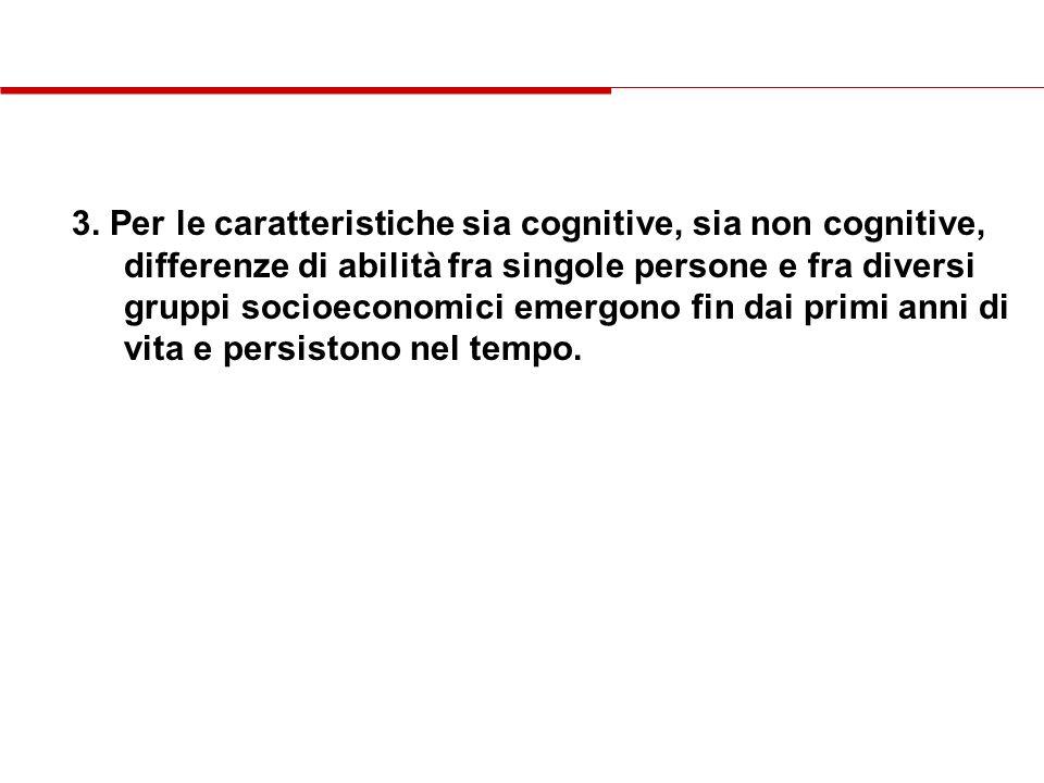 3. Per le caratteristiche sia cognitive, sia non cognitive, differenze di abilità fra singole persone e fra diversi gruppi socioeconomici emergono fin