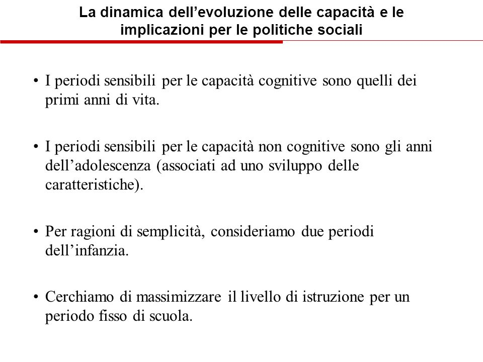 La dinamica dellevoluzione delle capacità e le implicazioni per le politiche sociali I periodi sensibili per le capacità cognitive sono quelli dei pri