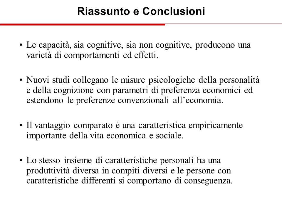 Riassunto e Conclusioni Le capacità, sia cognitive, sia non cognitive, producono una varietà di comportamenti ed effetti. Nuovi studi collegano le mis