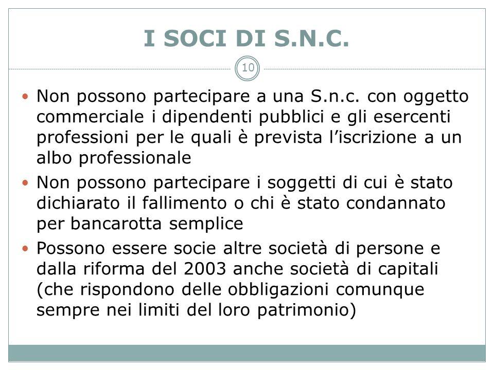 10 I SOCI DI S.N.C. Non possono partecipare a una S.n.c. con oggetto commerciale i dipendenti pubblici e gli esercenti professioni per le quali è prev