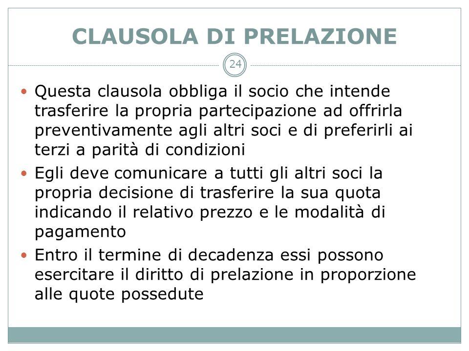 CLAUSOLA DI PRELAZIONE Questa clausola obbliga il socio che intende trasferire la propria partecipazione ad offrirla preventivamente agli altri soci e
