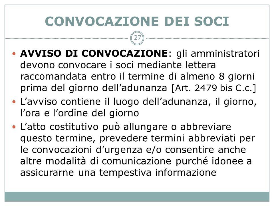 CONVOCAZIONE DEI SOCI AVVISO DI CONVOCAZIONE: gli amministratori devono convocare i soci mediante lettera raccomandata entro il termine di almeno 8 gi