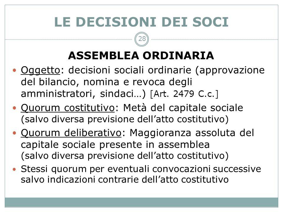 LE DECISIONI DEI SOCI ASSEMBLEA ORDINARIA Oggetto: decisioni sociali ordinarie (approvazione del bilancio, nomina e revoca degli amministratori, sinda