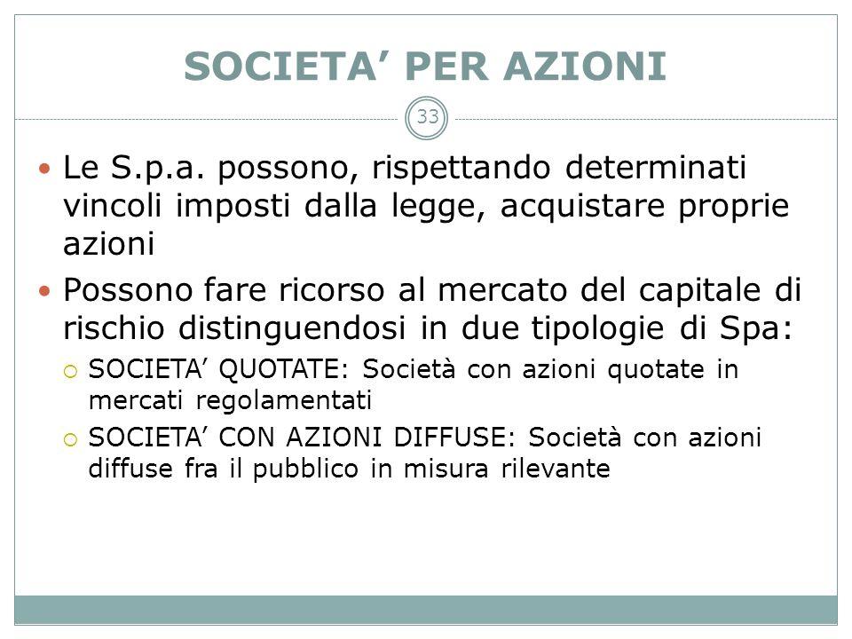33 SOCIETA PER AZIONI Le S.p.a. possono, rispettando determinati vincoli imposti dalla legge, acquistare proprie azioni Possono fare ricorso al mercat