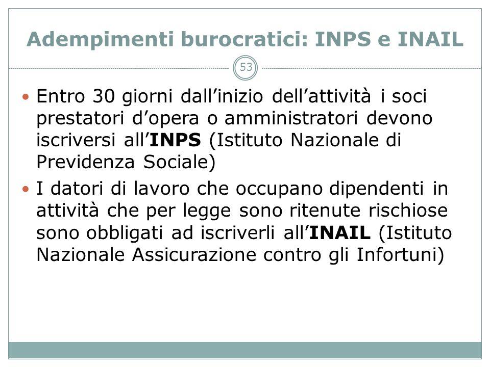 53 Adempimenti burocratici: INPS e INAIL Entro 30 giorni dallinizio dellattività i soci prestatori dopera o amministratori devono iscriversi allINPS (