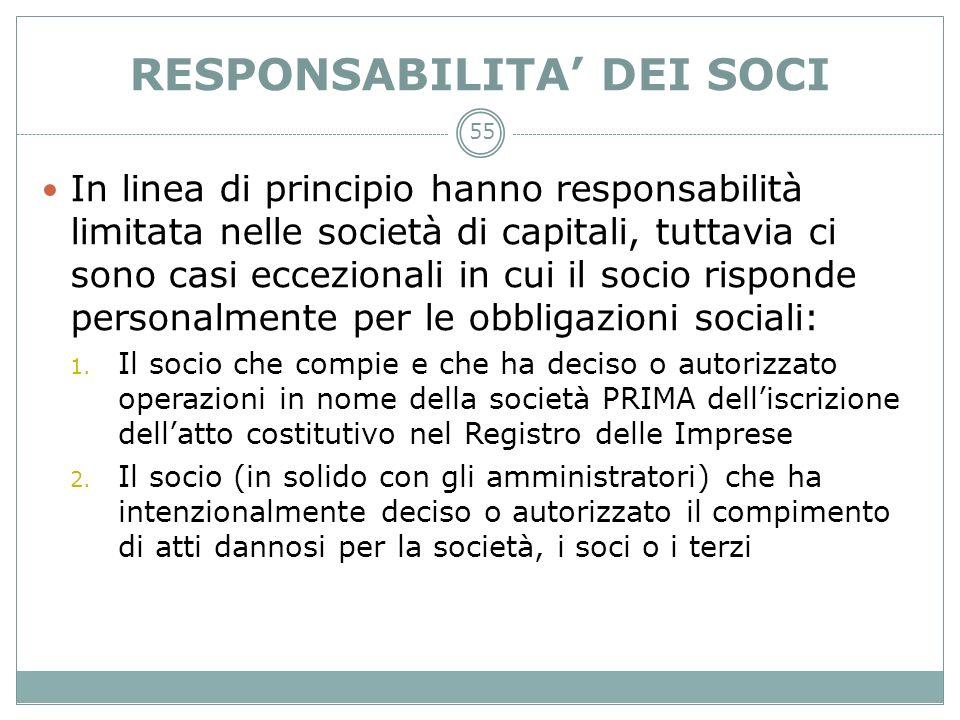 RESPONSABILITA DEI SOCI In linea di principio hanno responsabilità limitata nelle società di capitali, tuttavia ci sono casi eccezionali in cui il soc