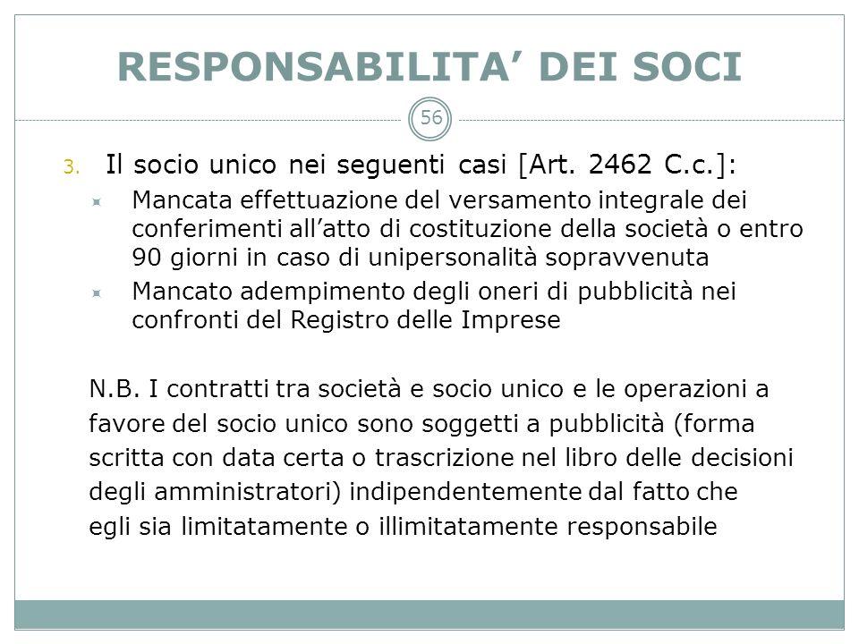 RESPONSABILITA DEI SOCI 3. Il socio unico nei seguenti casi [Art. 2462 C.c.]: Mancata effettuazione del versamento integrale dei conferimenti allatto