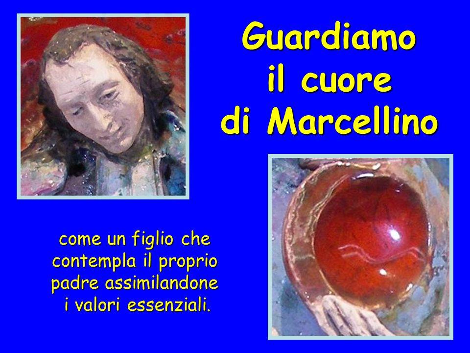 Guardiamo il cuore di Marcellino come un figlio che contempla il proprio padre assimilandone i valori essenziali.