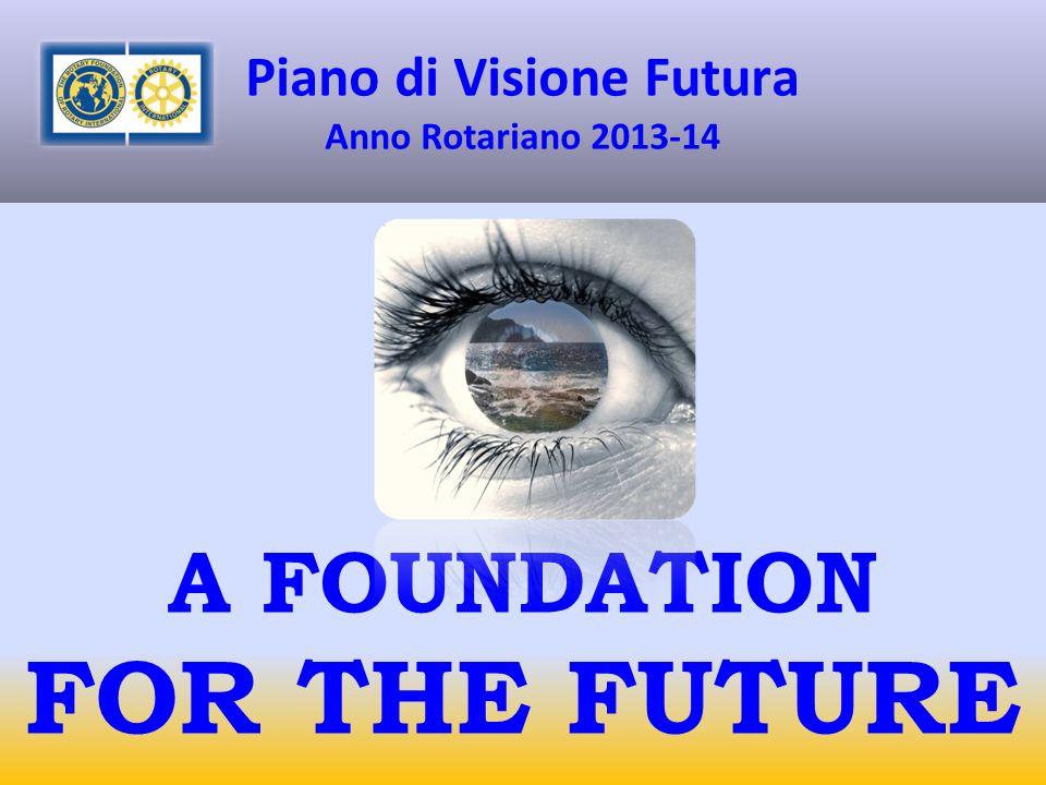 Piano di Visione Futura Anno Rotariano 2013-14 A FOUNDATION FOR THE FUTURE