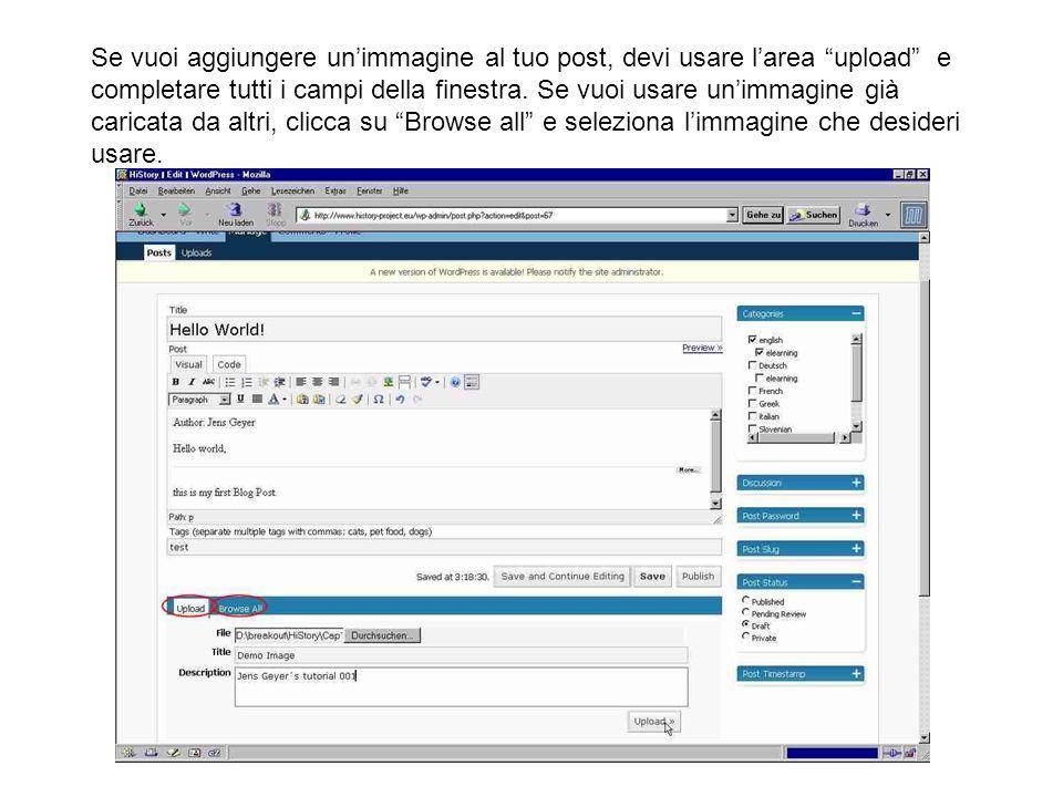 Se vuoi aggiungere unimmagine al tuo post, devi usare larea upload e completare tutti i campi della finestra. Se vuoi usare unimmagine già caricata da