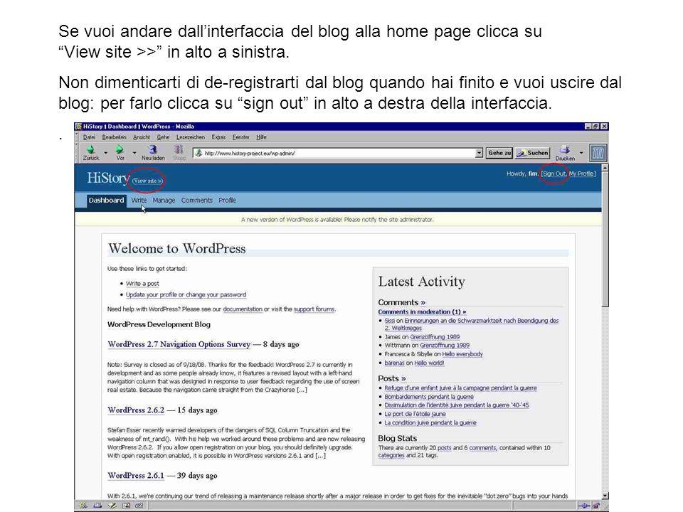 Se vuoi andare dallinterfaccia del blog alla home page clicca su View site >> in alto a sinistra. Non dimenticarti di de-registrarti dal blog quando h