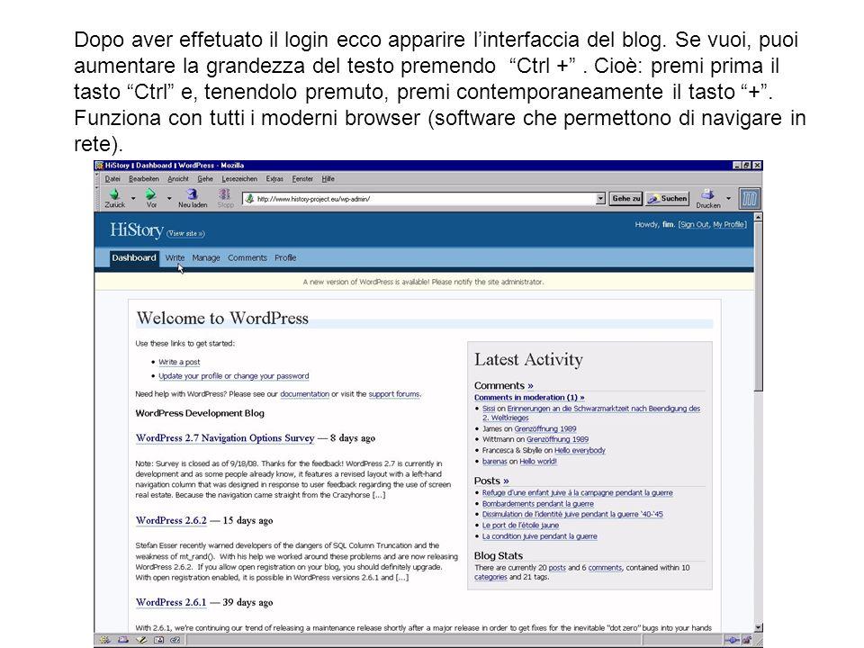 Dopo aver effetuato il login ecco apparire linterfaccia del blog. Se vuoi, puoi aumentare la grandezza del testo premendo Ctrl +. Cioè: premi prima il