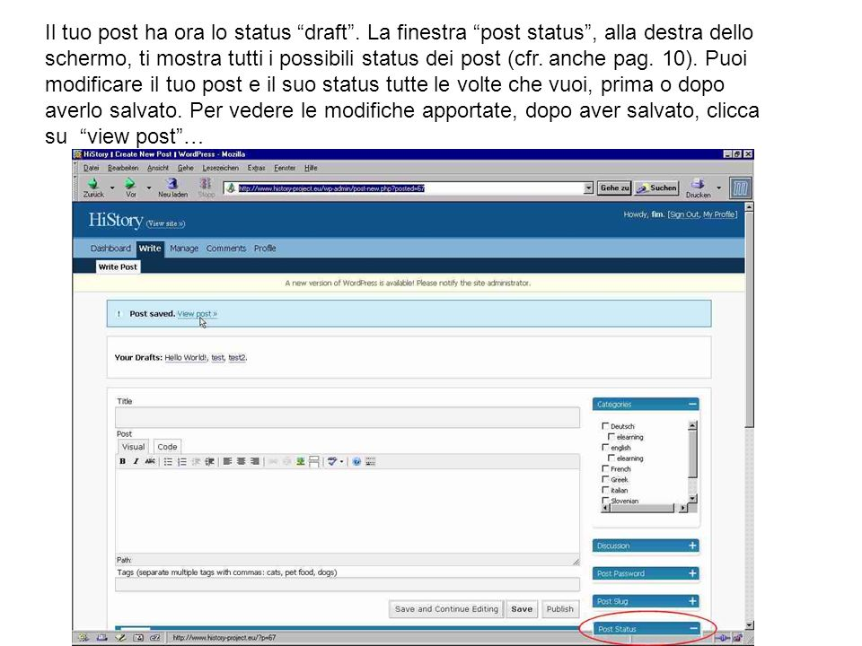 Il tuo post ha ora lo status draft. La finestra post status, alla destra dello schermo, ti mostra tutti i possibili status dei post (cfr. anche pag. 1