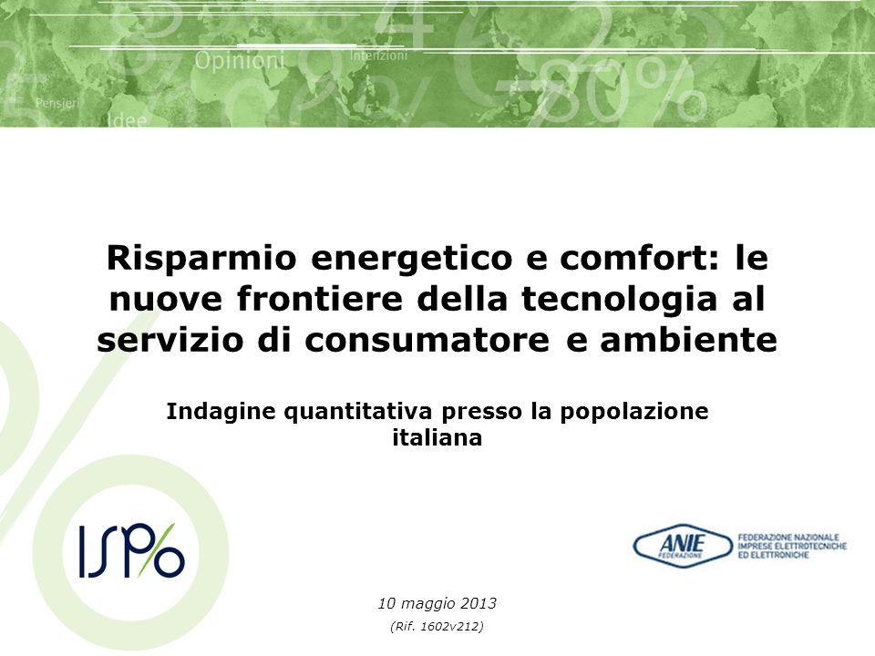 Risparmio energetico e comfort: le nuove frontiere della tecnologia al servizio di consumatore e ambiente Indagine quantitativa presso la popolazione