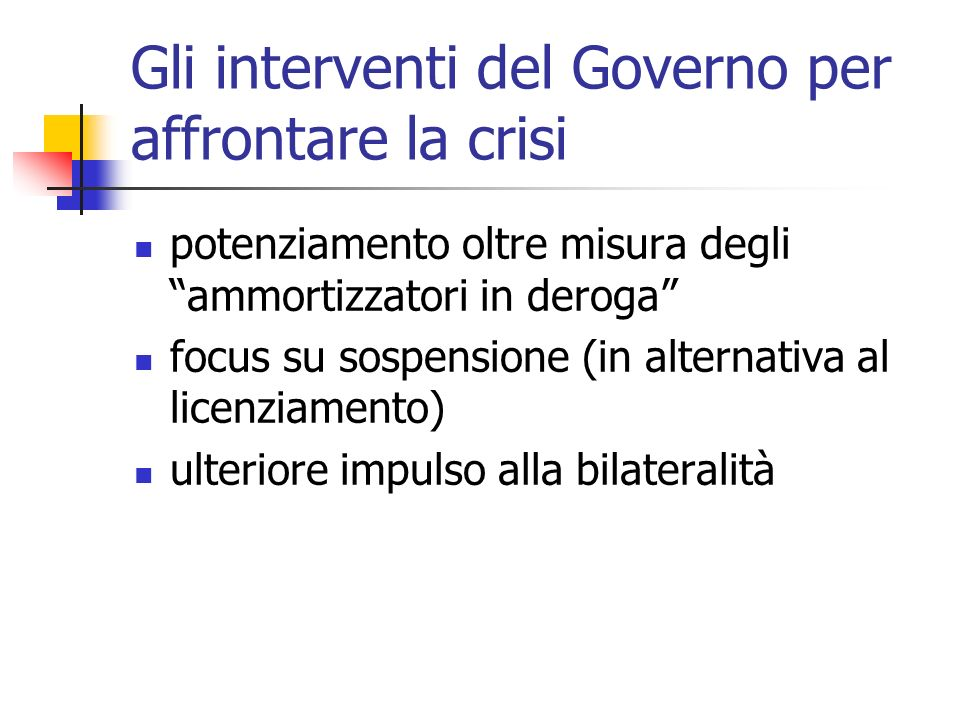 Gli interventi del Governo per affrontare la crisi potenziamento oltre misura degli ammortizzatori in deroga focus su sospensione (in alternativa al l