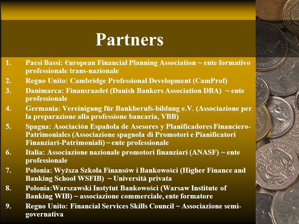 Partners 1.Paesi Bassi: uropean Financial Planning Association ~ ente formativo professionale trans-nazionale 2.Regno Unito: Cambridge Professional De
