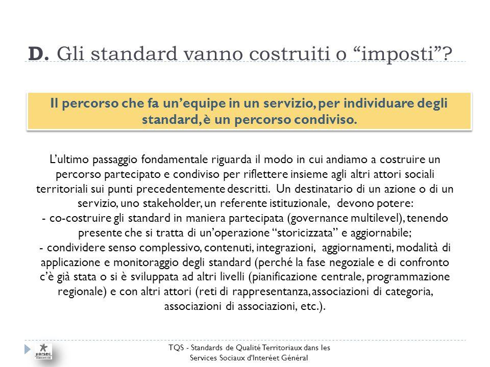 D. Gli standard vanno costruiti o imposti.