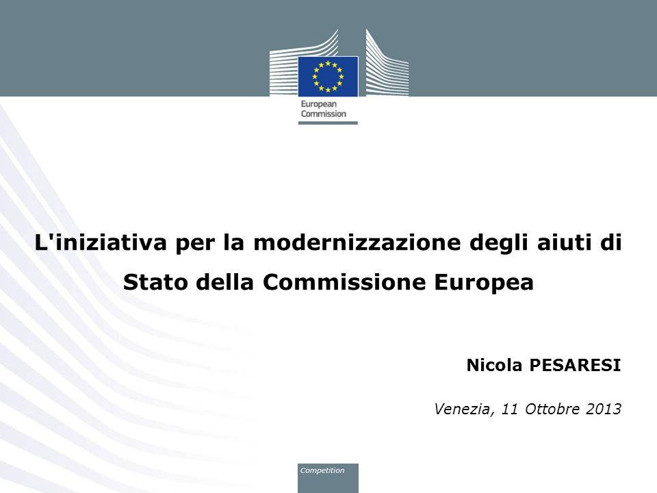 Nicola PESARESI Venezia, 11 Ottobre 2013 L'iniziativa per la modernizzazione degli aiuti di Stato della Commissione Europea