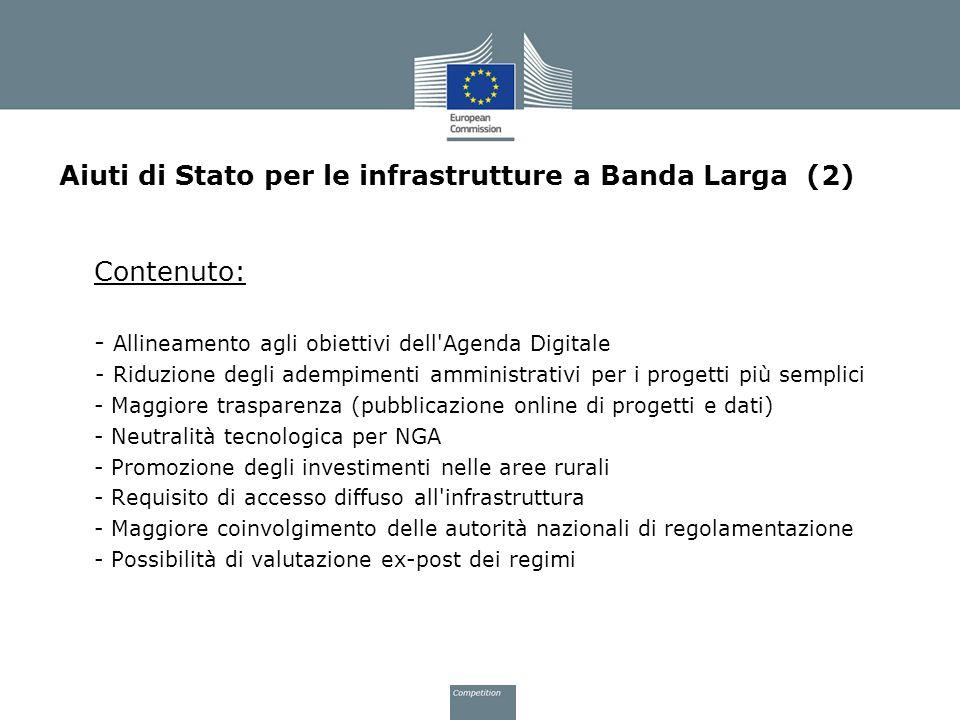 Aiuti di Stato per le infrastrutture a Banda Larga (2) Contenuto: - Allineamento agli obiettivi dell'Agenda Digitale - Riduzione degli adempimenti amm