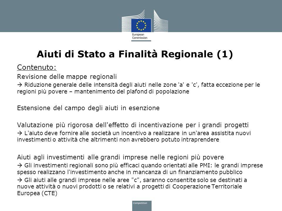 Aiuti di Stato a Finalità Regionale (1) Contenuto: Revisione delle mappe regionali Riduzione generale delle intensità degli aiuti nelle zone 'a' e 'c'