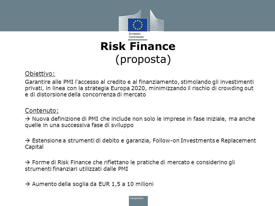 Risk Finance (proposta) Obiettivo: Garantire alle PMI l'accesso al credito e al finanziamento, stimolando gli investimenti privati, in linea con la st