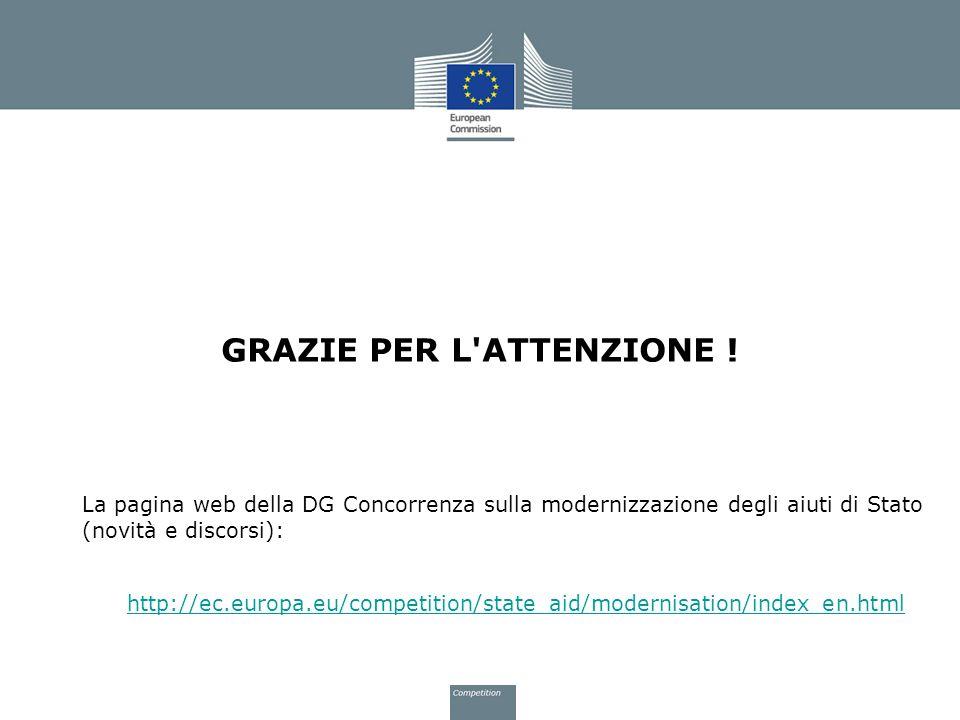 GRAZIE PER L'ATTENZIONE ! La pagina web della DG Concorrenza sulla modernizzazione degli aiuti di Stato (novità e discorsi): http://ec.europa.eu/compe