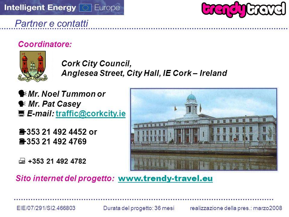 EIE/07/291/SI2.466803 Durata del progetto: 36 mesirealizzazione della pres.: marzo2008 Partner e contatti Coordinatore: Cork City Council, Anglesea Street, City Hall, IE Cork – Ireland Mr.