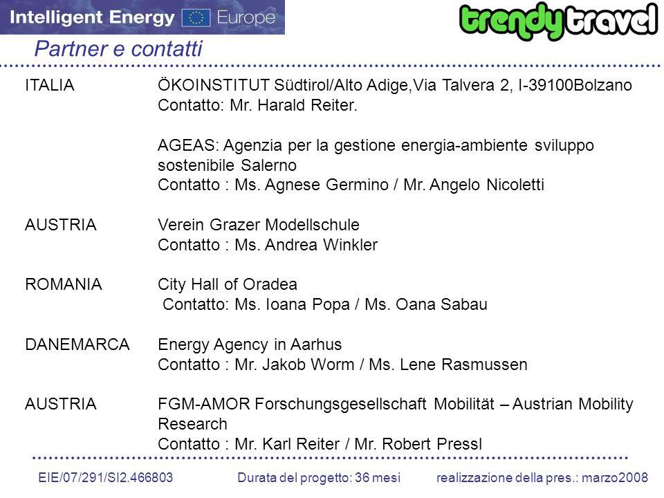 EIE/07/291/SI2.466803 Durata del progetto: 36 mesirealizzazione della pres.: marzo2008 Partner e contatti ITALIAÖKOINSTITUT Südtirol/Alto Adige,Via Talvera 2, I-39100Bolzano Contatto: Mr.