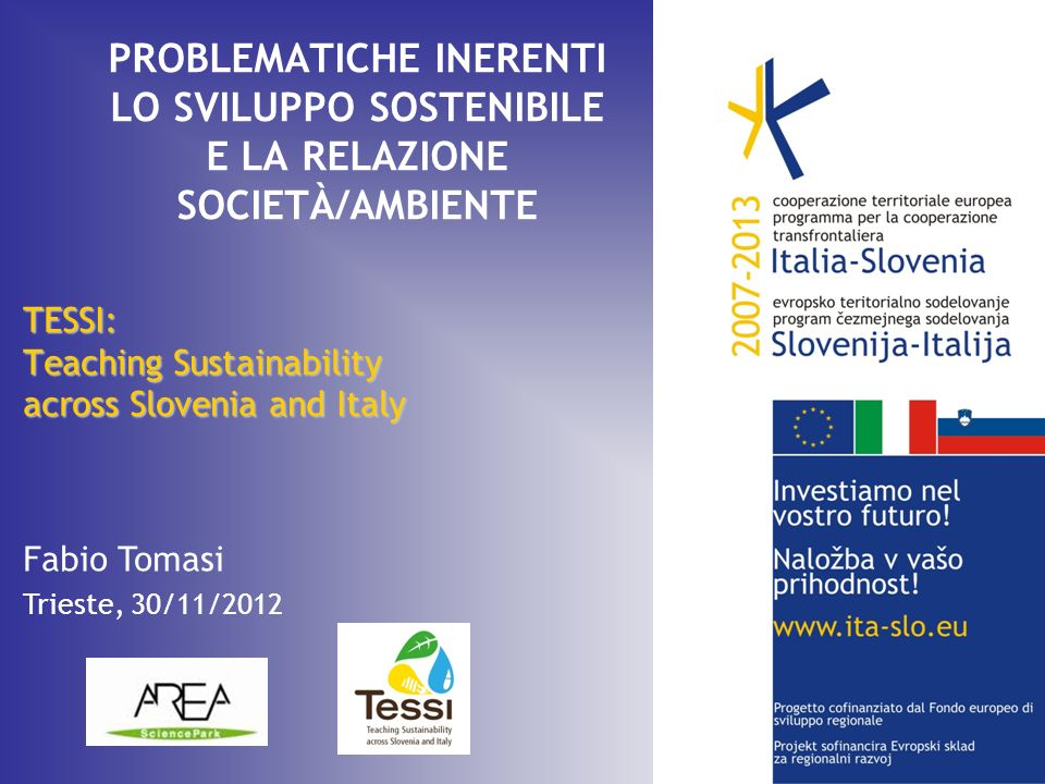 TESSSI: Teaching Sustainability across Slovenia and Italy Fabio Tomasi, Trieste, 30/11/2012 Intensità energetica (EUROSTAT 2012) Energy intensity of the economy: gross inland consumption of energy divided by GDP (kilogram of oil equivalent per 1000 Euro)