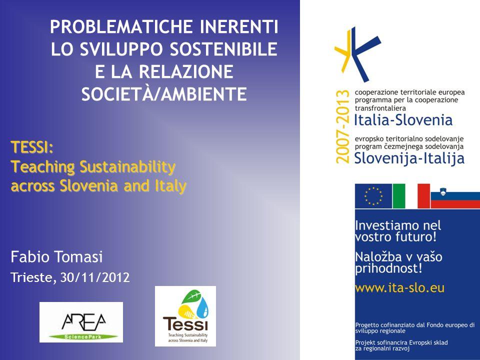 PROBLEMATICHE INERENTI LO SVILUPPO SOSTENIBILE E LA RELAZIONE SOCIETÀ/AMBIENTE TESSI: Teaching Sustainability across Slovenia and Italy Fabio Tomasi T