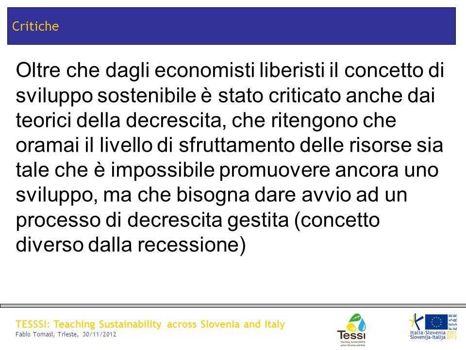 TESSSI: Teaching Sustainability across Slovenia and Italy Fabio Tomasi, Trieste, 30/11/2012 Critiche Oltre che dagli economisti liberisti il concetto