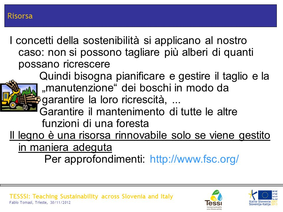 TESSSI: Teaching Sustainability across Slovenia and Italy Fabio Tomasi, Trieste, 30/11/2012 Risorsa I concetti della sostenibilità si applicano al nos