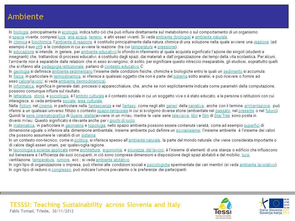 TESSSI: Teaching Sustainability across Slovenia and Italy Fabio Tomasi, Trieste, 30/11/2012 Ambiente In biologia, principalmente in ecologia, indica t