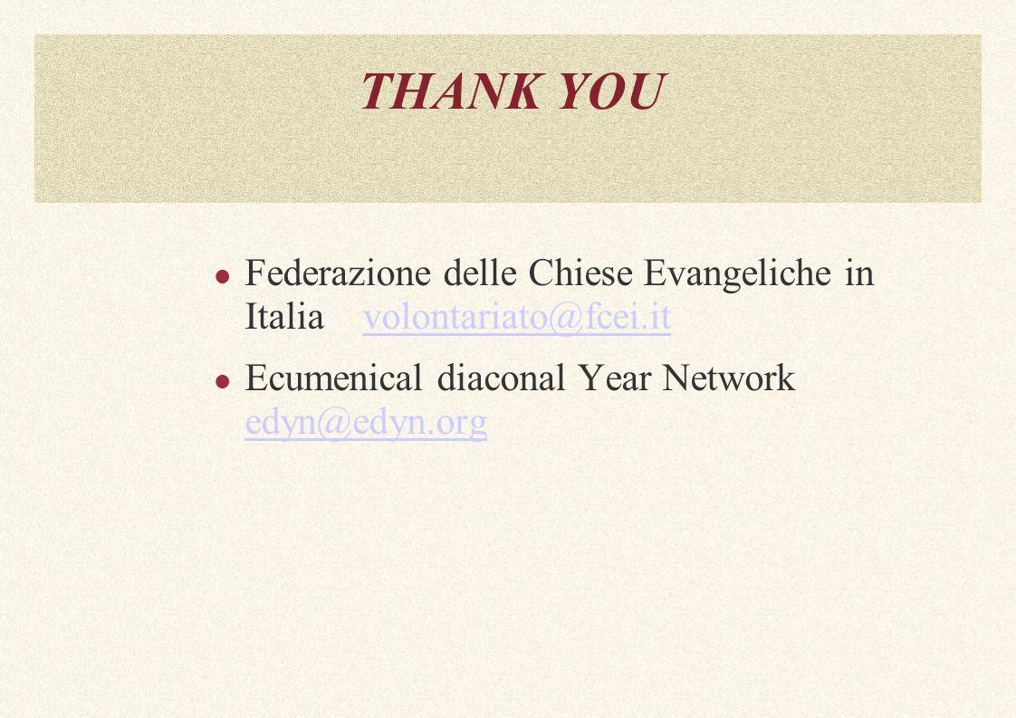 THANK YOU Federazione delle Chiese Evangeliche in Italia volontariato@fcei.itvolontariato@fcei.it Ecumenical diaconal Year Network edyn@edyn.org edyn@