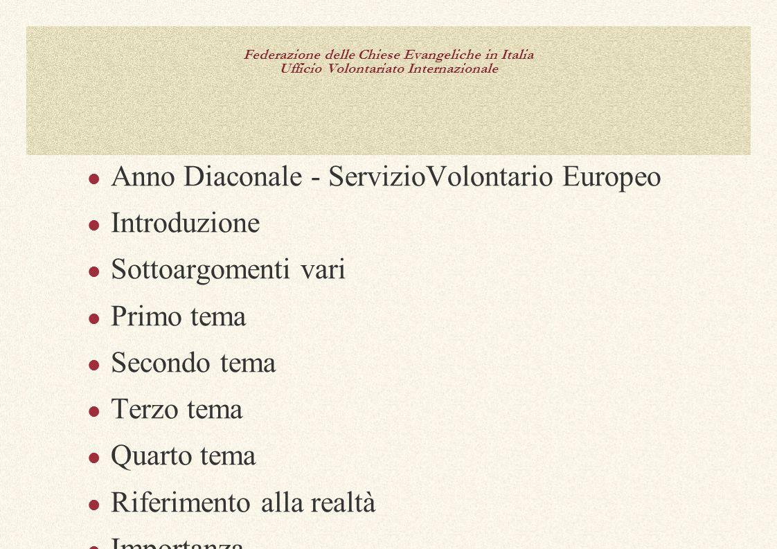 Federazione delle Chiese Evangeliche in Italia Ufficio Volontariato Internazionale Anno Diaconale - ServizioVolontario Europeo Introduzione Sottoargom