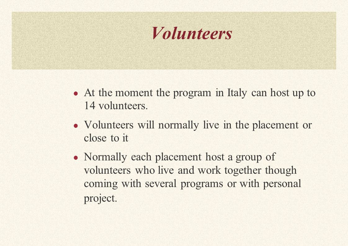 Volunteers At the moment the program in Italy can host up to 14 volunteers.