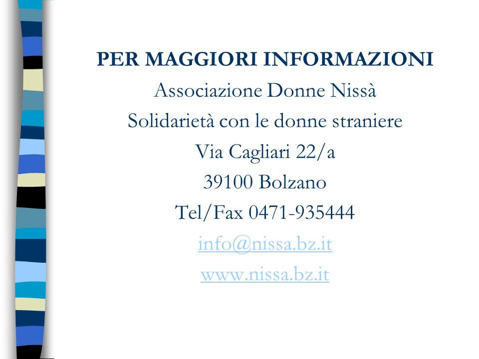 PER MAGGIORI INFORMAZIONI Associazione Donne Nissà Solidarietà con le donne straniere Via Cagliari 22/a 39100 Bolzano Tel/Fax 0471-935444 info@nissa.b