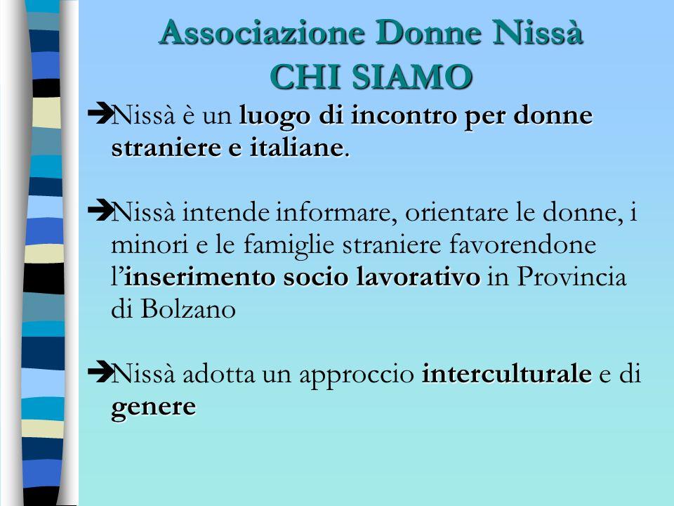 Associazione Donne Nissà CHI SIAMO luogo di incontro per donne straniere e italiane. Nissà è un luogo di incontro per donne straniere e italiane. inse