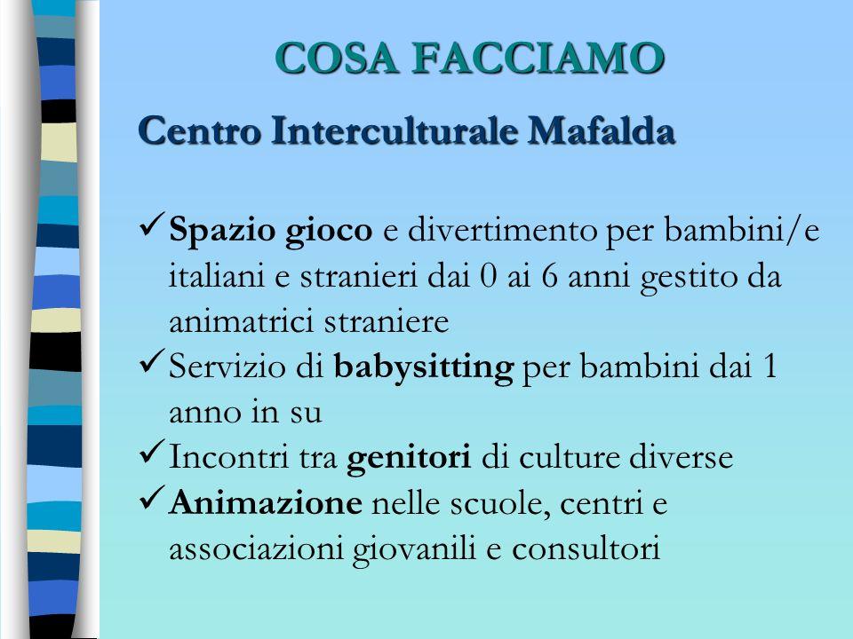 COSA FACCIAMO Centro Interculturale Mafalda Spazio gioco e divertimento per bambini/e italiani e stranieri dai 0 ai 6 anni gestito da animatrici stran