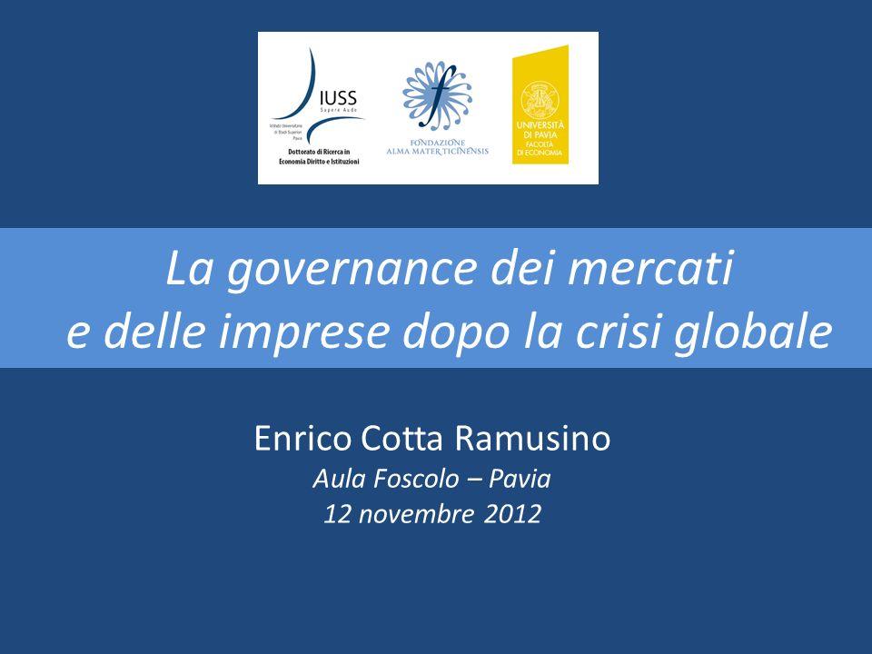 La governance dei mercati e delle imprese dopo la crisi globale Enrico Cotta Ramusino Aula Foscolo – Pavia 12 novembre 2012